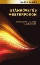 UTÁNKÖVETÉS MESTERFOKON - AVAGY HOGYAN ZÁRJAM LE A JELÖLTJEIMET - Ekönyv - KASZA TAMÁS