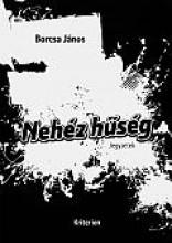 NEHÉZ HŰSÉG - JEGYZETEK - Ekönyv - BORCSA JÁNOS