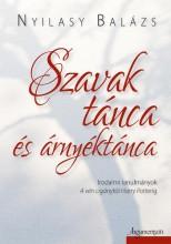 SZAVAK TÁNCA ÉS ÁRNYÉKTÁNCA - IRODALMI TANULMÁNYOK - Ekönyv - NYILASY BALÁZS