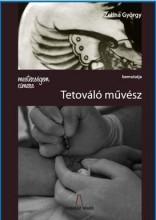 MESTERSÉGEM CÍMERE: TETOVÁLÓ MŰVÉSZ - Ekönyv - ZELINA GYÖRGY