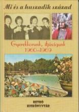 GYEREKKORUNK, IFJÚSÁGUNK 1960-1969 - MI ÉS A HUSZADIK SZÁZAD - Ekönyv - BOOKMARKET KFT.