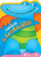 VAKÁCIÓ A KROKODILLAL 4. RÉSZ - MATRICÁS FOGLALKOZTATÓ ÓVODÁSOKNAK - Ekönyv - AKSJOMAT KIADÓ KFT.
