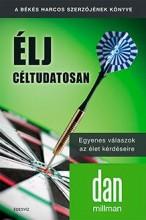 ÉLJ CÉLTUDATOSAN - EGYENES VÁLASZOK AZ ÉLET KÉRDÉSEIRE - Ekönyv - MILLMAN, DAN