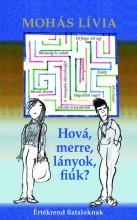 HOVÁ, MERRE, LÁNYOK, FIÚK? - ÉRTÉKREND FIATALOKNAK - Ekönyv - MOHÁS LÍVIA