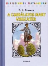 A CSUDÁLATOS MARY VISSZATÉR - KLASSZIKUSOK FIATALOKNAK - Ekönyv - TRAVERS, P.L.