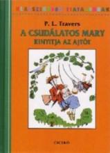 A CSUDÁLATOS MARY KINYITJA AZ AJTÓT - KLASSZIKUSOK FIATALOKNAK - Ekönyv - TRAVERS, P.L.