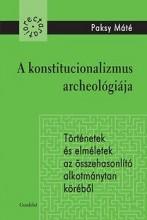 A KONSTITUCIONALIZMUS ARCHEOLÓGIÁJA - Ekönyv - PAKSY MÁTÉ