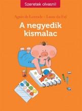 A NEGYEDIK KISMALAC - SZERETEK OLVASNI! - Ekönyv - DE LESTRADE, AGNÉS-DU FAY, LAURE