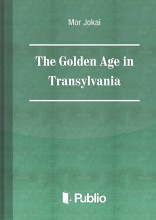 The Golden Age in Transylvania - Ekönyv - Mór Jókai