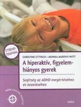 A HIPERAKTÍV, FIGYELEMHIÁNYOS GYEREK - SEGÍTSÉG AZ ADHD MEGÉRTÉSÉHEZ - Ebook - ETTRICH, CHRISTINE - MURPHY-WITT, MONIKA
