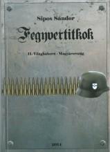 FEGYVERTITKOK - II. VILÁGHÁBORÚ-MAGYARORSZÁG - Ekönyv - SIPOS SÁNDOR