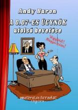 A 0,07-ES ÜGYNÖK UTOLSÓ BEVETÉSE - Ekönyv - BARON, ANDY