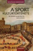A SPORT KULTÚRTÖRTÉNETE - AZ ÓKORI OLIMPIÁKTÓL NAPJAINKIG - - Ekönyv - BEHRINGER, WOLFGANG