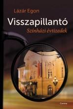 VISSZAPILLANTÓ - SZÍNHÁZI ÉVTIZEDEK - Ekönyv - LÁZÁR EGON