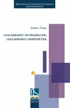 CSALÁDBARÁT MUNKAHELYEK, CSALÁDBARÁT SZERVEZETEK - Ekönyv - JUHÁSZ TÍMEA