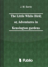The Little White Bird; or adventures in Kensington gardens - Ekönyv - J. M. Barrie
