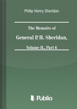 The Memoirs of General P. H. Sheridan, Volume II., Part 6 - Ekönyv - Philip Henry Sheridan