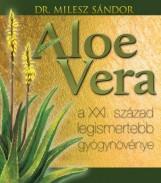 ALOE VERA - A XXI.SZÁZAD LEGISMERTEBB GYÓGYNÖVÉNYE - Ekönyv - DR.MILESZ SÁNDOR