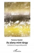 AZ ALANY MINT TÁRGY - KRITIKÁK ÉS MEGEMLÉKEZÉSEK - Ekönyv - FERENCZ GYŐZŐ