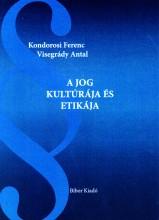 A JOG KULTÚRÁJA ÉS ETIKÁJA - Ekönyv - KONDOROSI FERENC - VISEGRÁDY ANTAL