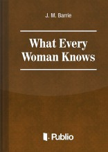 What Every Woman Knows - Ekönyv - J. M. Barrie