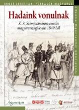 HADAINK VONULNAK - K.R. SZEMJAKIN OROSZ EZREDES MAGYARORSZÁGI LEVELEI 1849-BŐL - Ekönyv - ARGUMENTUM TUDOMÁNYOS KIADÓ