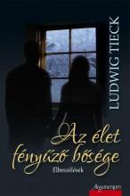 AZ ÉLET FÉNYŰZŐ BŐSÉGE - Ekönyv - TIECK, LUDWIG