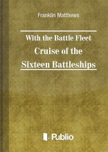 With the Battle Fleet Cruise of The Sixteen Battleships  - Ekönyv - Franklin  Matthews