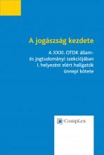 A jogászság kezdete - A XXXI. OTDK állam- és jogtudományi szekciójában I. helyezést elért hallgatók ünnepi kötete - Ekönyv - Wolters Kluwer