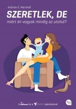 SZERETLEK, DE MIÉRT ÉN VAGYOK MINDIG AZ UTOLSÓ? - Ebook - MARSHALL, ANDREW G.