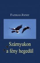 SZÁRNYUKON A FÉNY HEGEDÜL - Ekönyv - FAZEKES JÓZSEF
