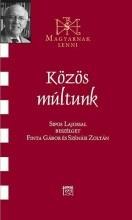KÖZÖS MÚLTUNK - BESZÉLGETÉS SIPOS LAJOSSAL - Ekönyv - FINTA GÁBOR-SZÉNÁSI ZOLTÁN