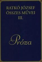 PRÓZA - RATKÓ JÓZSEF ÖSSZES MŰVEI III. - Ekönyv - RATKÓ JÓZSEF