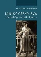 JANIKOVSZKY ÉVA - PÁLYAKÉP MOZAIKOKBAN - Ekönyv - KOMÁROMI GABRIELLA