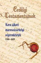 ERDÉLYI TESTAMENTUMOK V. - KORA ÚJKORI MAROSVÁSÁRHELYI VÉGRENDELETEK - Ekönyv - MENTOR KIADÓ