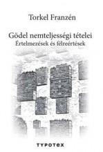GÖDEL NEMTELJESSÉGI TÉTELEI - ÉRTELMEZÉSEK ÉS FÉLREÉRTÉSEK - Ekönyv - FRANZÉN, TORKEL