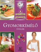 GYOMORKÍMÉLŐ ÉTELEK - A GYÓGYÍTÓ SZAKÁCS - - Ekönyv - MENG TÜNDE