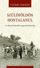SZÜLŐFÖLDÖN HONTALANUL - AZ ELHURCOLT FELVIDÉKI MAGYAROK KÁLVÁRIÁJA - Ekönyv - UJVÁRY ZOLTÁN