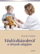 VÉDŐOLTÁSOKRÓL A TÉNYEK ALAPJÁN - Ekönyv - FERENCI TAMÁS