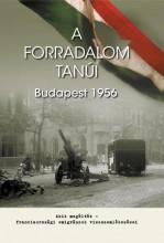 A FORRADALOM TANÚI - BUDAPEST 1956 - Ekönyv - HORVÁTH MIKLÓS SZERK.