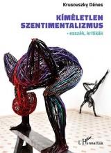 KÍMÉLETLEN SZENTIMENTALIZMUS - Ekönyv - KRUSOVSZKY DÉNES