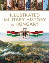 Illustrated Military History of Hungary - Ekönyv - HM Zrínyi Nonprofit Kft.