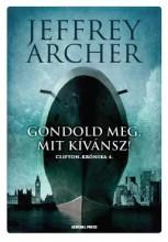 GONDOLD MEG, MIT KÍVÁNSZ! - - Ebook - ARCHER, JEFFREY
