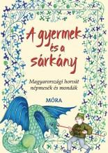 A GYERMEK ÉS A SÁRKÁNY - MAGYARORSZÁGI HORVÁT NÉPMESÉK ÉS MONDÁK - Ekönyv - FRANKOVICS GYÖRGY