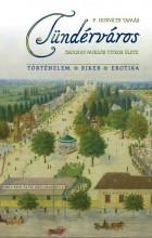 TÜNDÉRVÁROS - ZSOLNAY MIKLÓS TITKOS ÉLETE - Ekönyv - P. HORVÁTH TAMÁS