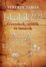 ISKOLÁK?!?! - GYEREKEK, SZÜLŐK ÉS TANÁROK - Ekönyv - VEKERDY TAMÁS