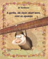 A GORILLA, AKI OLYAN AKART LENNI, MINT AZ APUKÁJA - Ekönyv - TOMLINSON, JILL