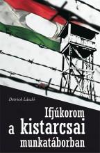 IFJÚKOROM A KISTARCSAI MUNKATÁBORBAN - Ekönyv - DETRICH LÁSZLÓ