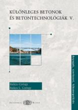 KÜLÖNLEGES BETONOK ÉS BETONTECHNOLÓGIÁK V. - Ekönyv - BALÁZS GYÖRGY- BALÁZS L. GYÖRGY