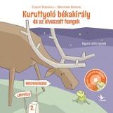 KURUTTYOLÓ BÉKAKIRÁLY ÉS AZ ELVESZETT HANGOK - CD-VEL! - Ekönyv - Tarján Veronika - Mogyoró Kornél